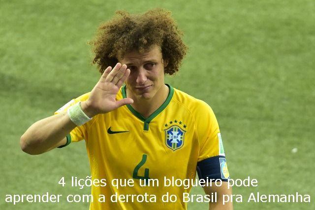 4 lições que um blogueiro pode aprender com a derrota do brasil pra alemanha