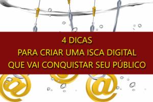 4 dicas para criar uma isca digital que vai conquistar seu público alvo [a #3 é o pulo do gato]